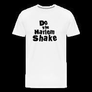T-Shirts ~ Men's Premium T-Shirt ~ Do The Harlem Shake T-Shirt White