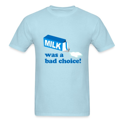 Milk a bad choice - Men's T-Shirt