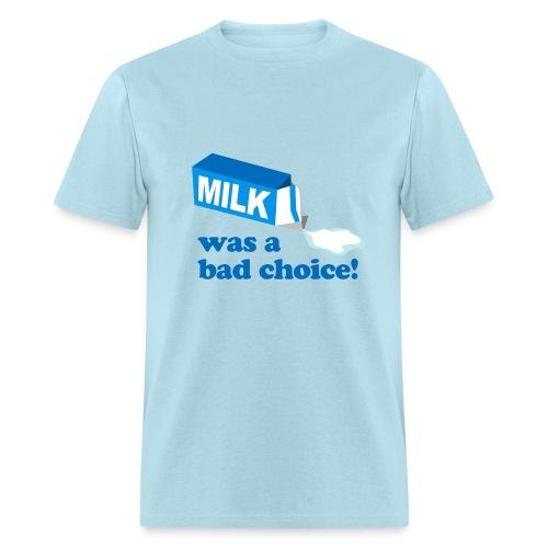 Milk a bad choice - Men's T-Shirt