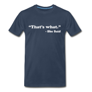 T-Shirts ~ Men's Premium T-Shirt ~ That's what she said.