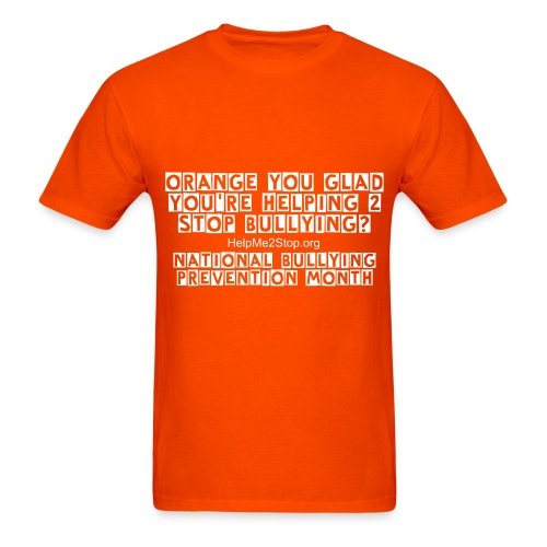 Mens: Orange You Glad You're Helping 2 Stop Bullying? - Men's T-Shirt