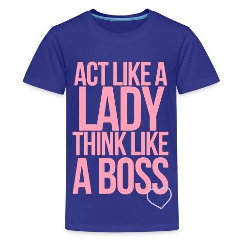 Act Like A Lady Think Like A Boss! - Kids' Premium T-Shirt