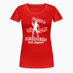 I Have A Crazy Girlfriend Women's T-Shirts