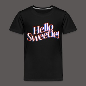 HELLO SWEETIE! - Toddler Premium T-Shirt