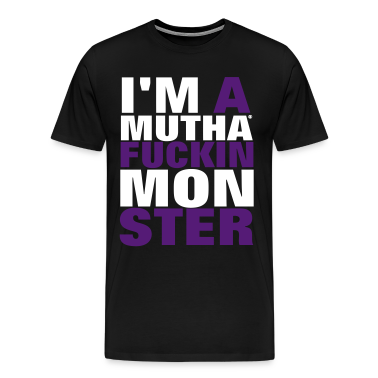 I'M A MUTHAFUCKIN MONSTER T-Shirts