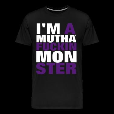 I'M A MUTHAFUCKIN MONSTER T-Shirts