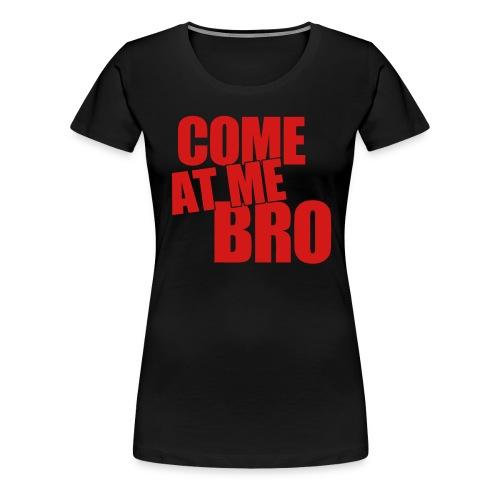 Come at me bro womens - Women's Premium T-Shirt