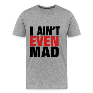 i aint even mad - Men's Premium T-Shirt