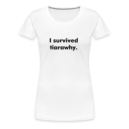 I survived tiarawhy female shirt! - Women's Premium T-Shirt