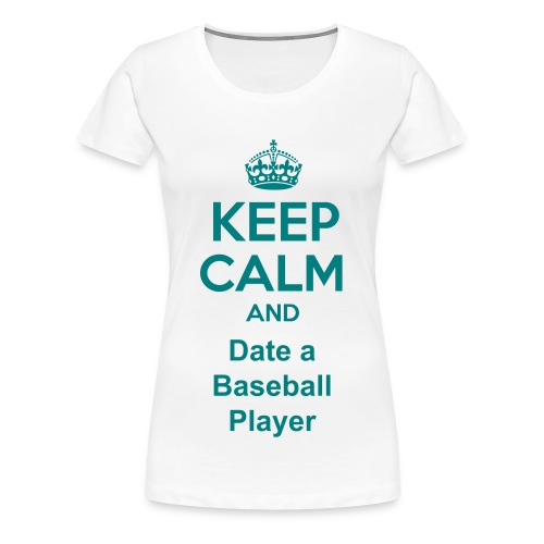 Keep Calm and Date a Baseball Player - Women's Premium T-Shirt