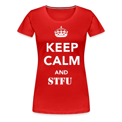Women's Keep Calm And STFU Plain T-Shirt - Women's Premium T-Shirt