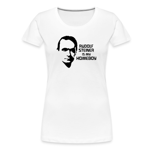 RUDOLF STEINER IS MY HOMEBOY - Women's Premium T-Shirt