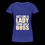 T-Shirts ~ Women's Premium T-Shirt ~ Act like a lady, think like a boss