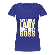 T-Shirts ~ Women's Premium T-Shirt ~ Act like a lady, think like a boss