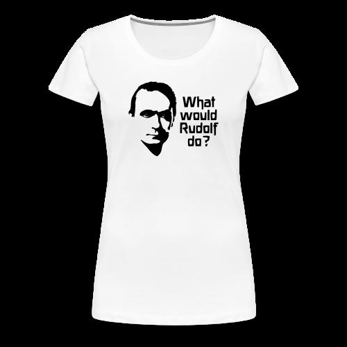 What would Rudolf do? - Women's Premium T-Shirt