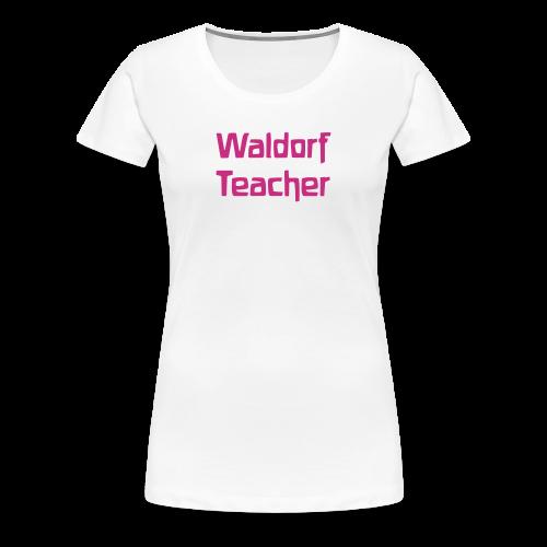 Waldorf Teacher - Women's Premium T-Shirt