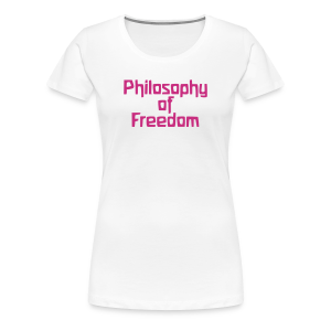 Philosophy of Freedom - Women's Premium T-Shirt