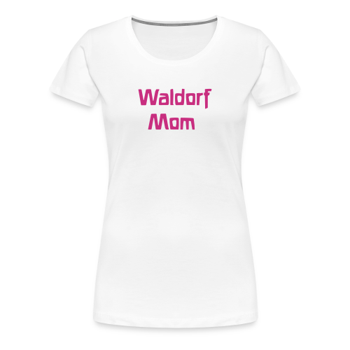 Waldorf Mom - Women's Premium T-Shirt