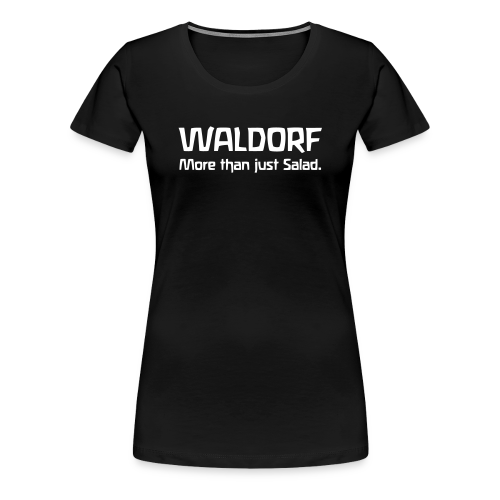 WALDORF. More than just Salad. - Women's Premium T-Shirt