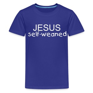 Jesus Self-Weaned [Text Change Available] - Kids' Premium T-Shirt