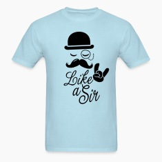 Like a sir meme slogan with fashionable moustache t-shirts for geek stag frat mad birthday party T-Shirts