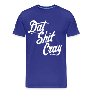 T-Shirts ~ Men's Premium T-Shirt ~ Dat Shit Cray T-Shirts - stayflyclothing.com