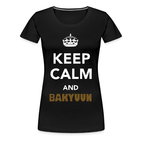Keep calm and BAKYUUN (Womens) - Women's Premium T-Shirt