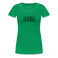 Women's T-Shirts ~ Women's Premium T-Shirt ~ Science! (Women's - Wider Options)
