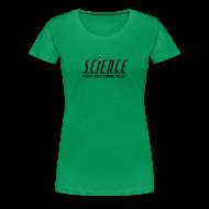 Women's T-Shirts ~ Women's Premium T-Shirt ~ Science! (Women's - Wider Options)