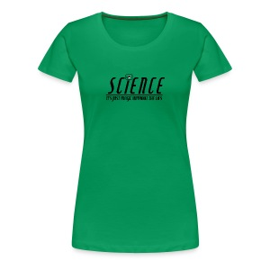 Science! (Women's - Wider Options) - Women's Premium T-Shirt