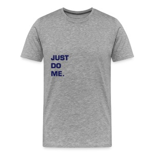 JUST DO ME - NAVY FLEX/EUROSTILE FONT - Men's Premium T-Shirt