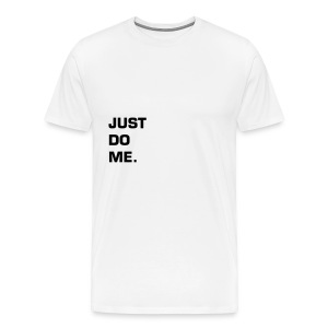JUST DO ME - BLACK FLEX/EUROSTILE FONT - Men's Premium T-Shirt