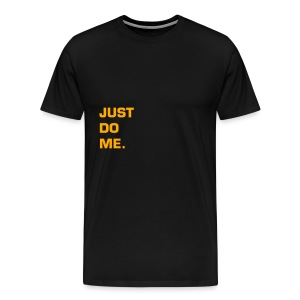 JUST DO ME - NEON ORANGE SPECIALTY FLEX/EUROSTILE FONT - Men's Premium T-Shirt