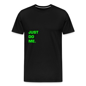JUST DO ME - NEON GREEN SPECIALTY FLEX/EUROSTILE FONT - Men's Premium T-Shirt