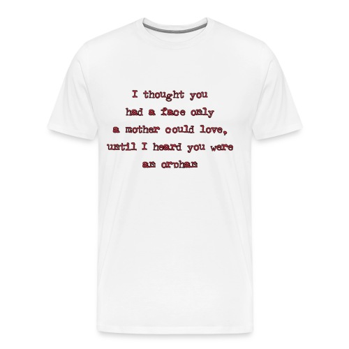 Orphan with a face only a mother could love - Men's Premium T-Shirt