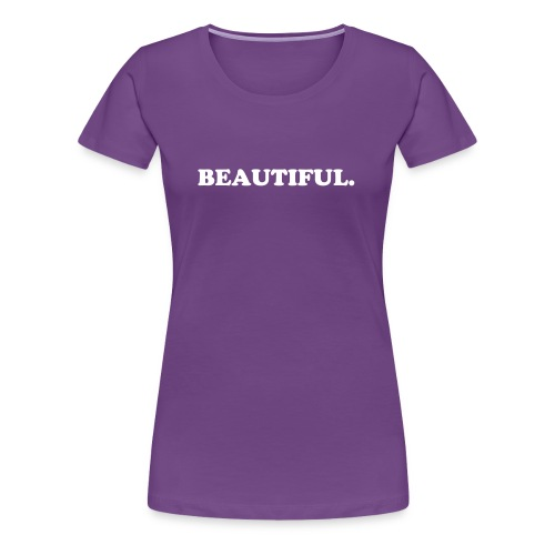 BEAUTIFUL. - Women's Premium T-Shirt
