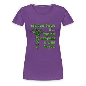 Ask Your Doctor If Medical Marijuana Is Right For You - Women's Premium T-Shirt