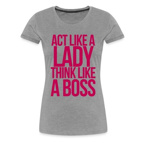 act like a lady - Women's Premium T-Shirt