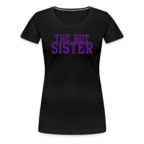 The Hot Sister Tee. - Women's Premium T-Shirt
