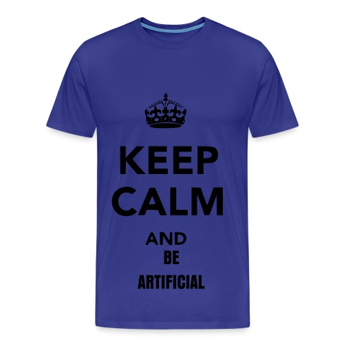 Keep Calm And Be Artificial -  Male - Men's Premium T-Shirt