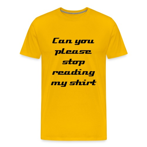 Stop reading my shirt - Male - Men's Premium T-Shirt