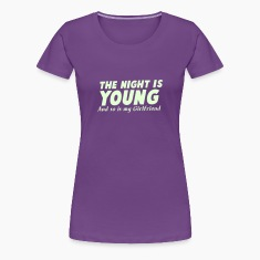 THE NIGHT IS YOUNG and SO is my GIRLFRIEND Women's T-Shirts