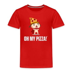 Oh My Pizza - Toddlers ANY COLOR - Toddler Premium T-Shirt