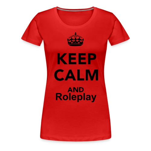 Keep Calm and Roleplay - Women's Premium T-Shirt