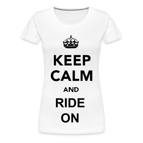 Keep Calm And Ride On T-Shirt - Women's Premium T-Shirt