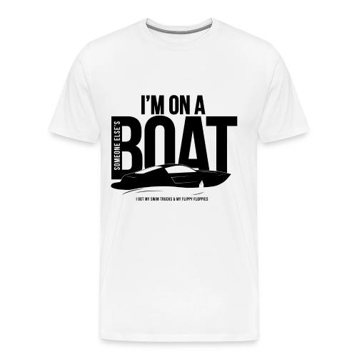 I'm on Someone Elses boat. - Men's Premium T-Shirt