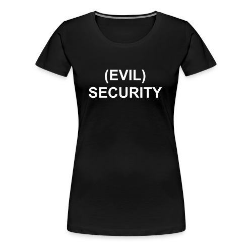 (Evil) Security tee shirt - Women's Premium T-Shirt