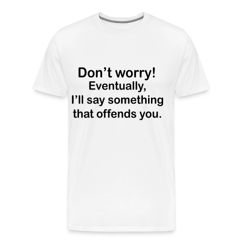 i will offend you - Men's Premium T-Shirt