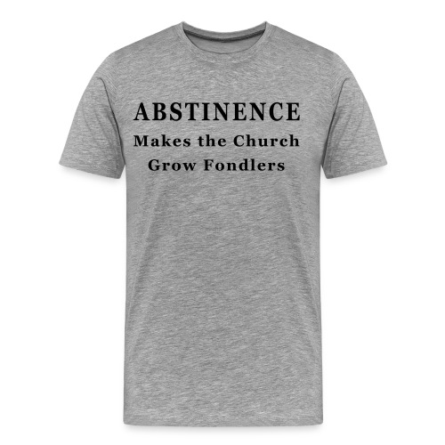 Abstinence Makes Fondlers - Men's Premium T-Shirt