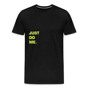 JUST DO ME - NEON YELLOW SPECIALTY FLEX/EUROSTILE FONT - Men's Premium T-Shirt